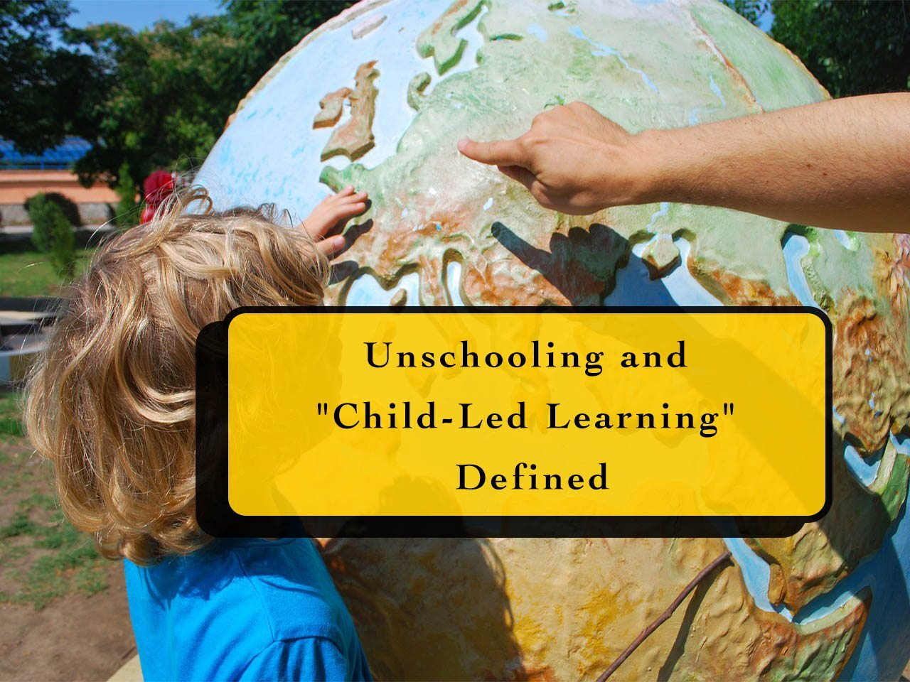 What is Unschooling and Why Should You Do It?