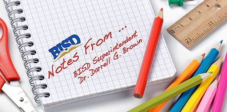 BISD Notes From ... BISD Superintendent Dr. Darrell G. Brown