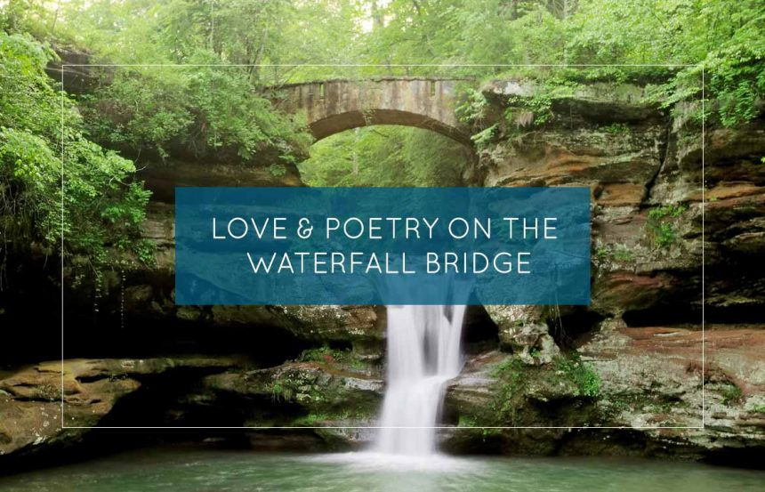 Love & Poetry on The Waterfall Bridge