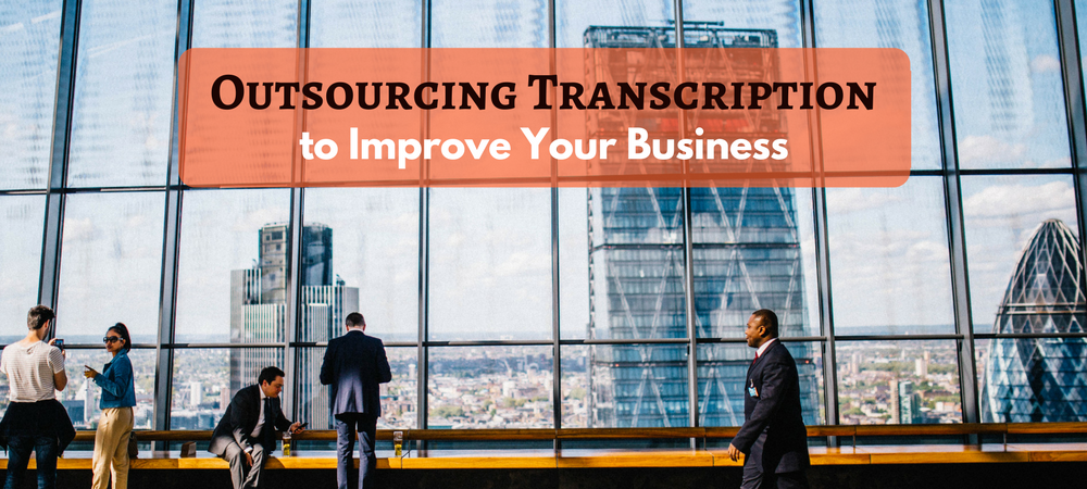 outsourcing transcriptions